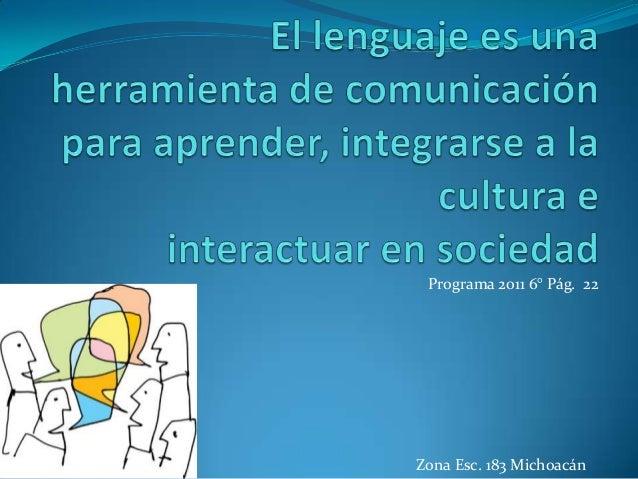 Programa 2011 6° Pág. 22  Zona Esc. 183 Michoacán
