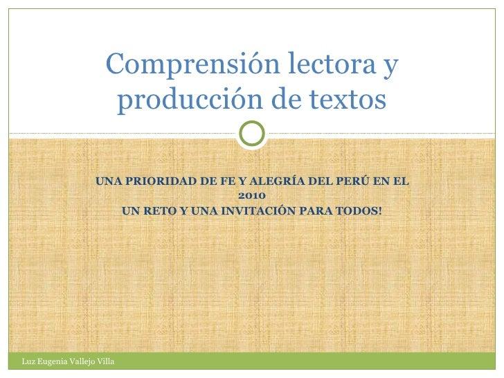 UNA PRIORIDAD DE FE Y ALEGRÍA DEL PERÚ EN EL 2010 UN RETO Y UNA INVITACIÓN PARA TODOS! Comprensión lectora y producción de...