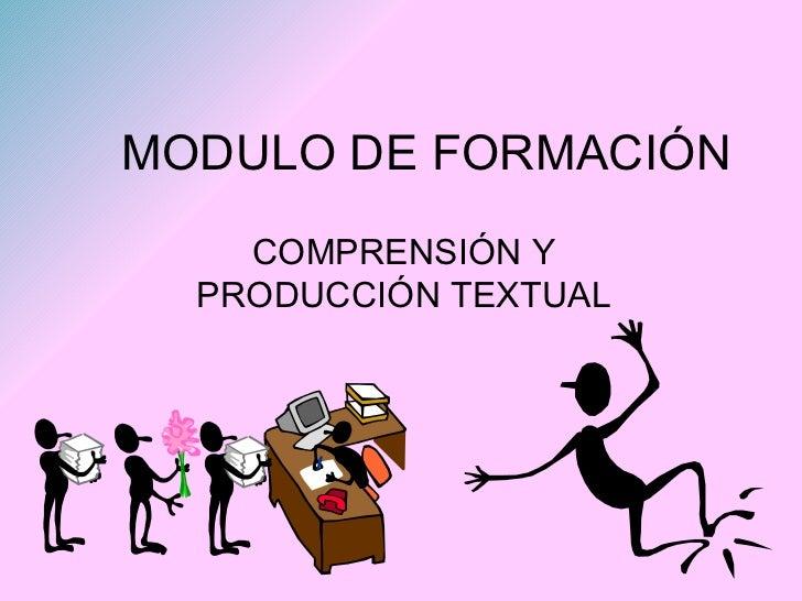MODULO DE FORMACIÓN COMPRENSIÓN Y PRODUCCIÓN TEXTUAL