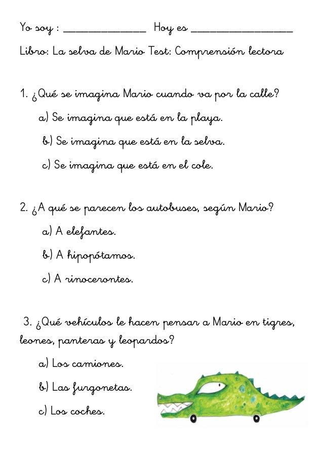 Yo soy : _____________ Hoy es ________________ Libro: La selva de Mario Test: Comprensión lectora 1. ¿Qué se imagina Mario...