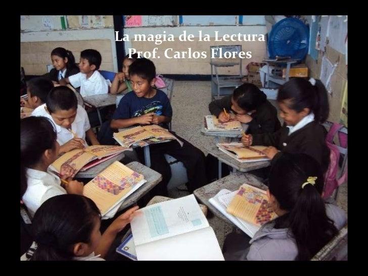 La magia de la Lectura Prof. Carlos Flores