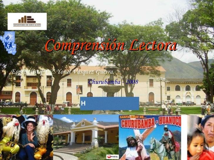 Comprensión Lectora Especialista: Lic. Yonel Vásquez Guerra. Churubamba   - 2008