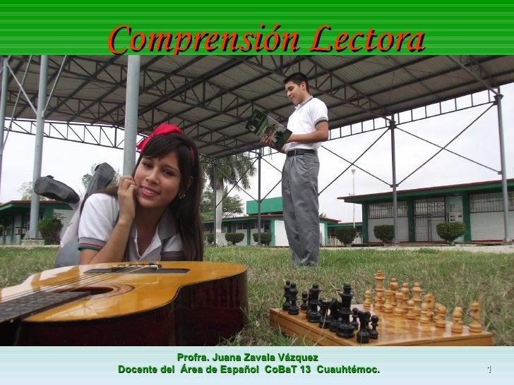 Comprensión Lectora           Profra. Juana Zavala VázquezDocente del Área de Español CoBaT 13 Cuauhtémoc.   1