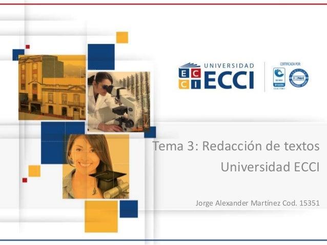 Tema 3: Redacción de textos Universidad ECCI Jorge Alexander Martínez Cod. 15351