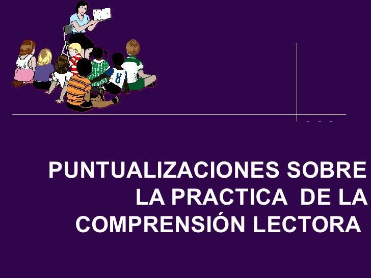 PUNTUALIZACIONES SOBRE LA PRACTICA  DE LA COMPRENSIÓN LECTORA
