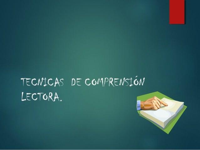 TECNICAS DE COMPRENSIÓN LECTORA.