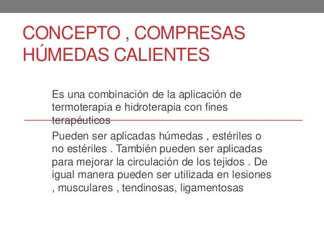 CONCEPTO , COMPRESASHÚMEDAS CALIENTESEs una combinación de la aplicación determoterapia e hidroterapia con finesterapéutic...