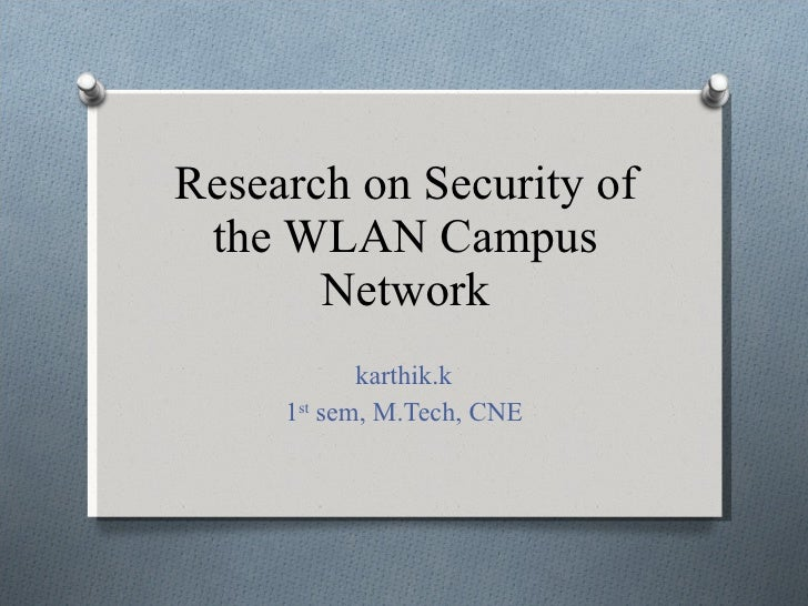Research on Security of the WLAN Campus Network karthik.k 1 st  sem, M.Tech, CNE