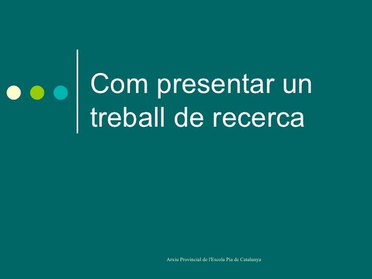 Com presentar untreball de recerca      Arxiu Provincial de lEscola Pia de Catalunya