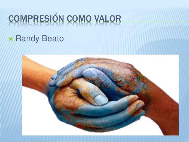 COMPRESIÓN COMO VALOR  Randy Beato