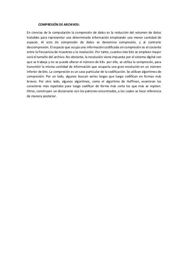 COMPRESIÓN DE ARCHIVOS: En ciencias de la computación la compresión de datos es la reducción del volumen de datos tratable...