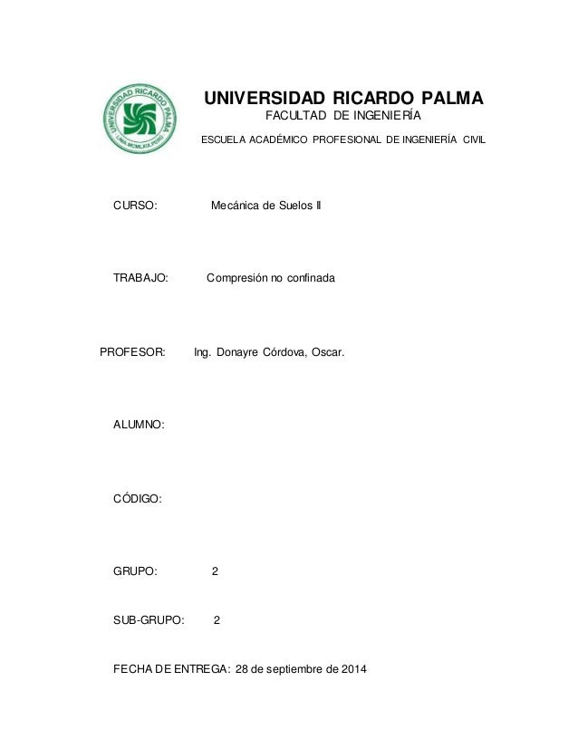 UNIVERSIDAD RICARDO PALMA FACULTAD DE INGENIERÍA ESCUELA ACADÉMICO PROFESIONAL DE INGENIERÍA CIVIL CURSO: Mecánica de Suel...