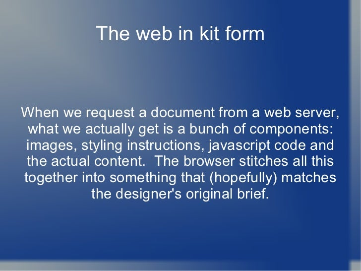 The web in kit form When we request a document from a web server, what we actually get is a bunch of components: images, s...