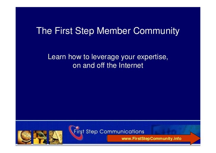 The First Step Member Community    Learn how to leverage your expertise,          on and off the Internet                 ...