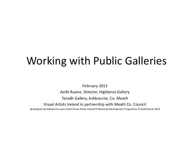 Working with Public Galleries                                     February 2013                      Aoife Ruane, Director...