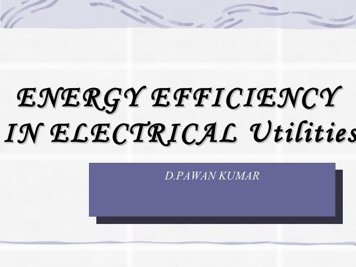 ENERGY EFFICIENCY  IN ELECTRICAL Utilities D.PAWAN KUMAR