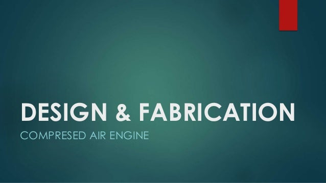 Design Fabrication Synopsis Of Compressed Air Engine