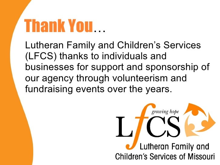 Thank You … <ul><li>Lutheran Family and Children's Services (LFCS) thanks to individuals and businesses for support and sp...