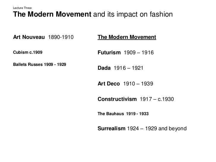 Lecture ThreeThe Modern Movement and its impact on fashion<br />Art Nouveau  1890-1910<br />Cubism c.1909<br />Ballets Rus...