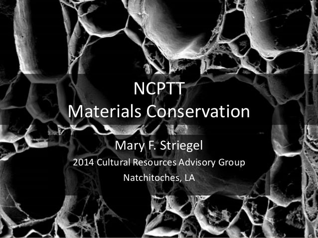 NCPTT Materials Conservation Mary F. Striegel 2014 Cultural Resources Advisory Group Natchitoches, LA