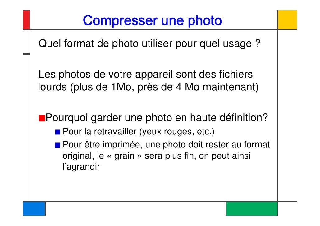 Compresser une photo                          Quel format de photo utiliser pour quel usage ?                           Le...