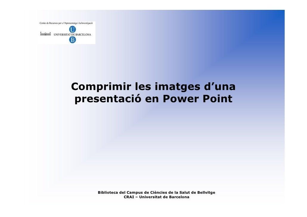 Comprimir les imatges d'una presentació en Power Point         Biblioteca del Campus de Ciències de la Salut de Bellvitge ...