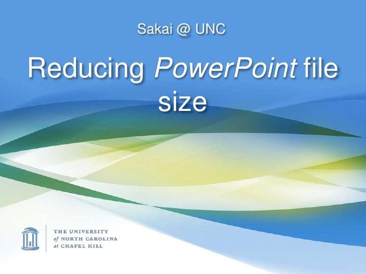 Sakai @ UNC<br />Reducing PowerPoint file size<br />