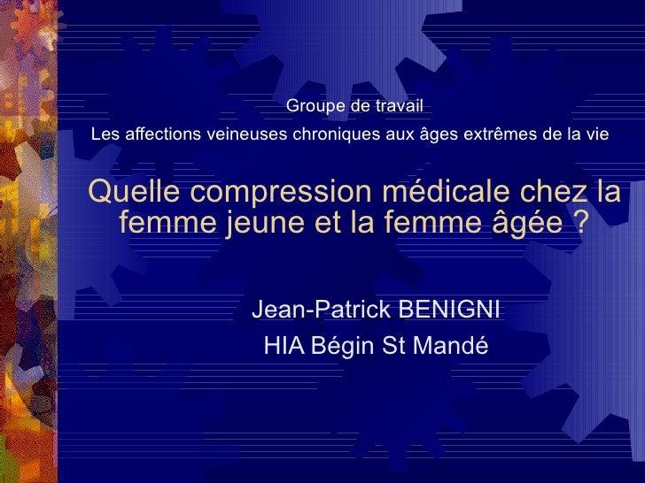 Groupe de travail Les affections veineuses chroniques aux âges extrêmes de la vie   Quelle compression médicale chez la ...