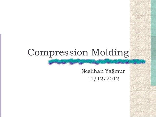 Compression Molding Neslihan Yağmur 11/12/2012 1