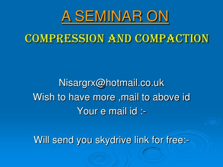 A SEMINAR ONCOMPRESSION AND COMPACTION      Nisargrx@hotmail.co.uk Wish to have more ,mail to above id          Your e mai...