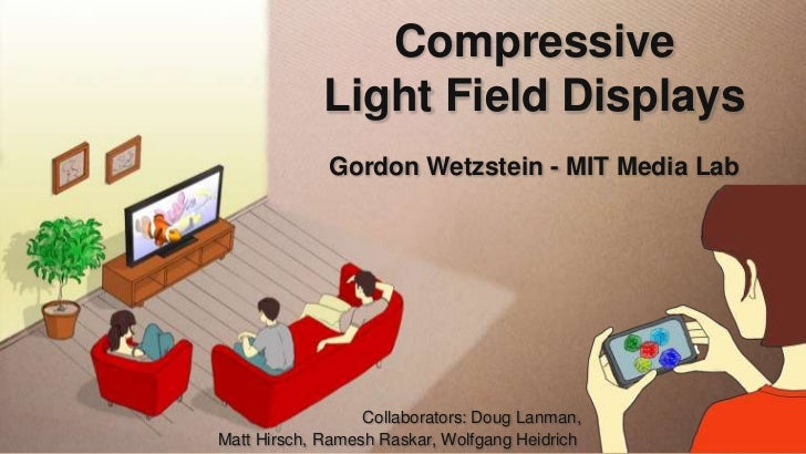 CompressiveThis slide has a 16:9 media window                  Light Field Displays                  Gordon Wetzstein - MI...