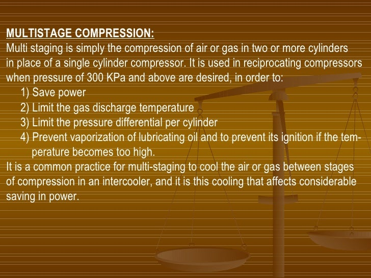 MULTISTAGE COMPRESSION: Multi staging is simply the compression of air or gas in two or more cylinders  in place of a sing...