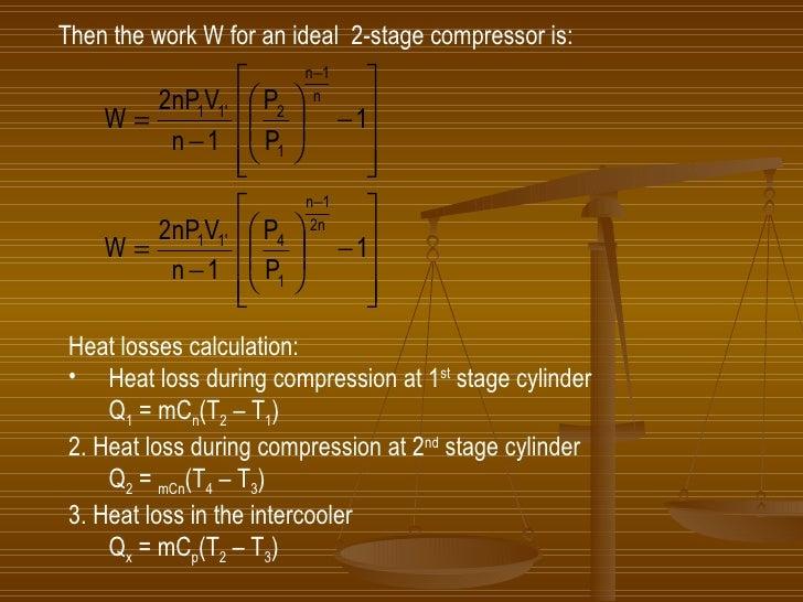 Then the work W for an ideal  2-stage compressor is: <ul><li>Heat losses calculation: </li></ul><ul><li>Heat loss during c...