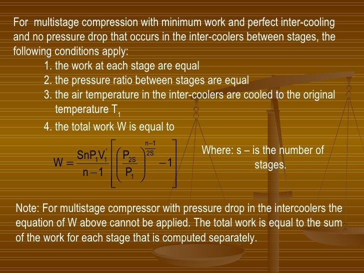 For  multistage compression with minimum work and perfect inter-cooling  and no pressure drop that occurs in the inter-coo...