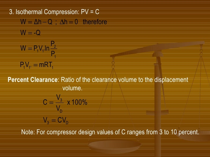 3. Isothermal Compression: PV = C Percent Clearance : Ratio of the clearance volume to the displacement   volume. Note: Fo...