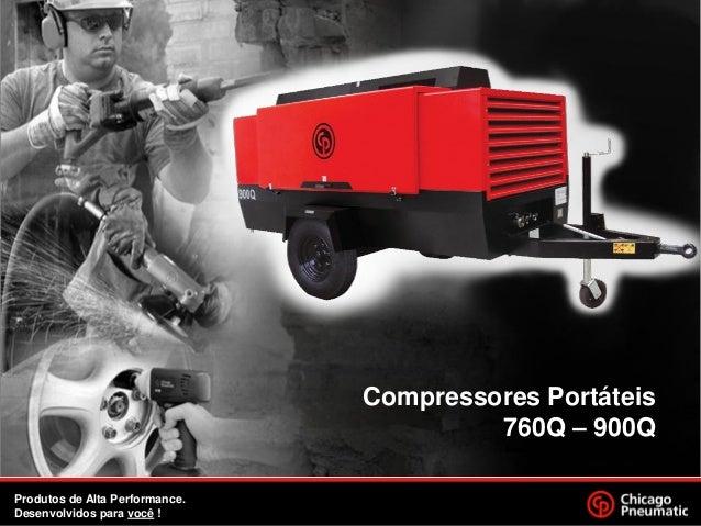 Compressores Portáteis 760Q – 900Q Produtos de Alta Performance. 1. Desenvolvidos para você !