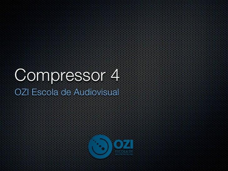 Compressor 4OZI Escola de Audiovisual