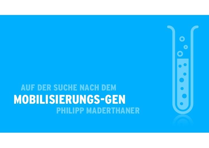 AUF DER SUCHE NACH DEMMOBILISIERUNGS-GEN         PHILIPP MADERTHANER