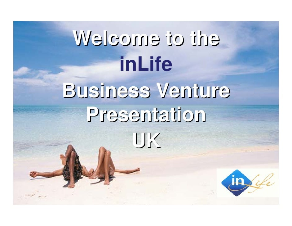 Welcome to the      inLife Business Venture   Presentation        UK