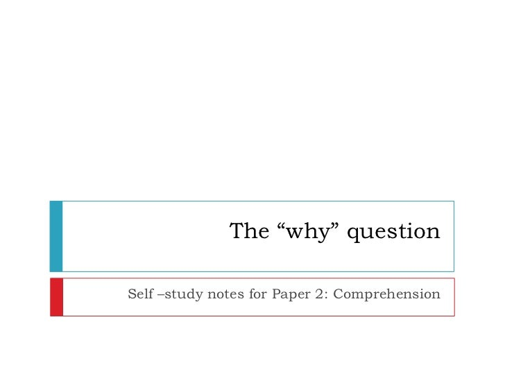 "The ""why"" questionSelf –study notes for Paper 2: Comprehension"