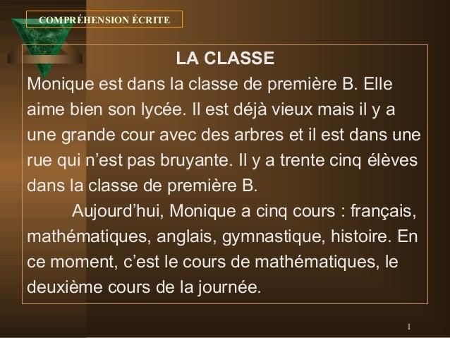 COMPRÉHENSION ÉCRITE  LA CLASSE Monique est dans la classe de première B. Elle aime bien son lycée. Il est déjà vieux mais...