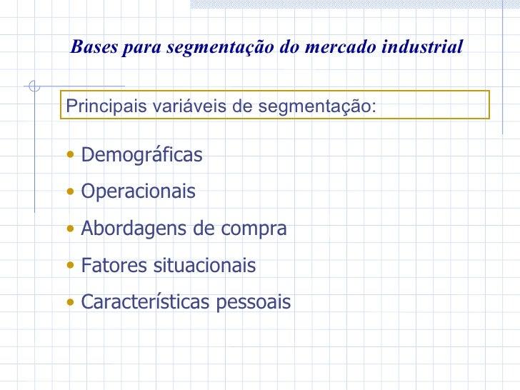 Bases para segmentação do mercado industrial <ul><li>Demográficas </li></ul><ul><li>Operacionais  </li></ul><ul><li>Aborda...