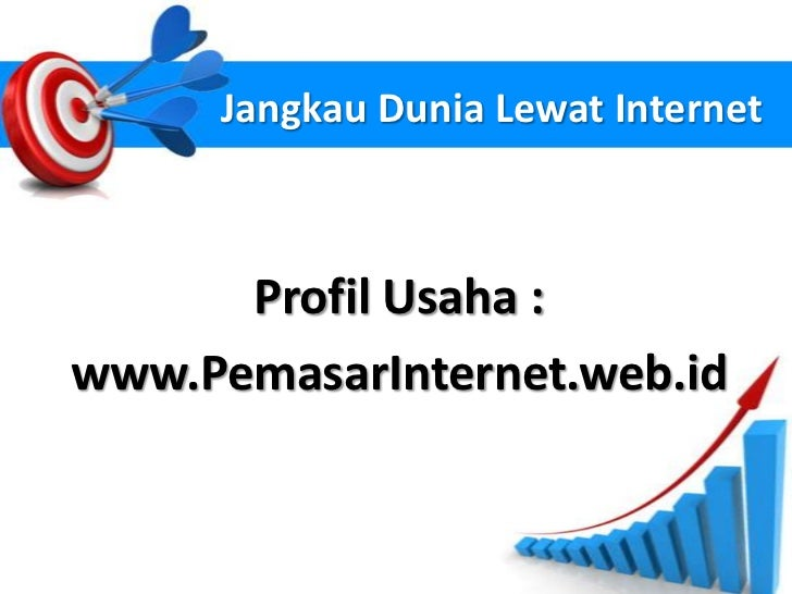 Jangkau Dunia Lewat Internet      Profil Usaha :www.PemasarInternet.web.id