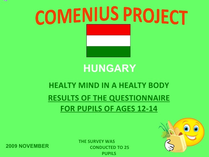 HEALTY MIND IN A HEALTY BODY RESULTS OF THE QUESTIONNAIRE FOR PUPILS OF AGES 1 2-14 HUNGARY THE SURVEY WAS  CONDUCTED TO  ...