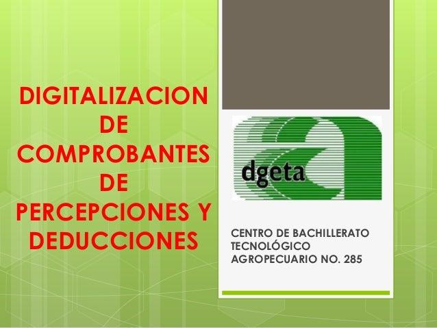 DIGITALIZACION DE COMPROBANTES DE PERCEPCIONES Y DEDUCCIONES  CENTRO DE BACHILLERATO TECNOLÓGICO AGROPECUARIO NO. 285