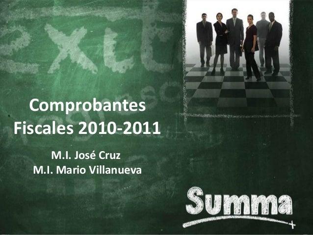 Comprobantes Fiscales 2010-2011 M.I. José Cruz M.I. Mario Villanueva