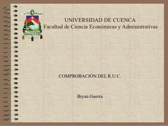 UNIVERSIDAD DE CUENCAFacultad de Ciencia Económicas y Administrativas      COMPROBACIÓN DEL R.U.C.              Bryan Guerra
