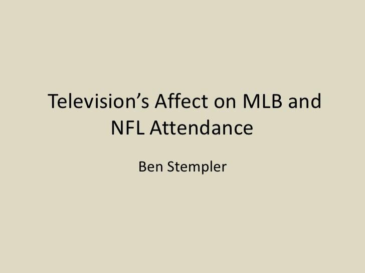 Television's Affect on MLB and NFL Attendance<br />Ben Stempler<br />