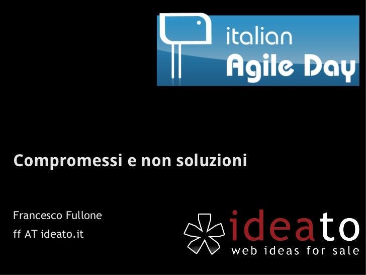 Compromessi e non soluzioniFrancesco Fulloneff AT ideato.it