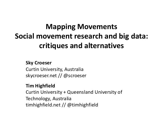 Mapping Movements Social movement research and big data: critiques and alternatives Sky Croeser Curtin University, Austral...